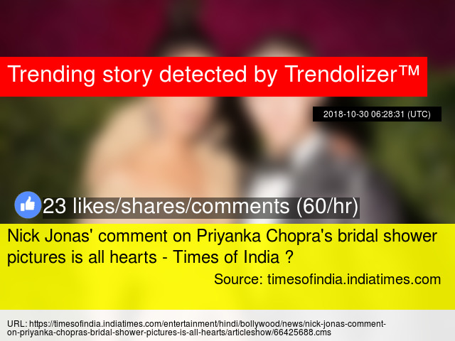 nick jonas comment on priyanka chopras bridal shower pictures is all hearts times of india