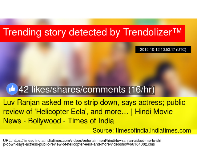 Luv Ranjan asked me to strip down, says actress; public review of  'Helicopter Eela', and more… | Hindi Movie News -  Bollywood - Times of ...